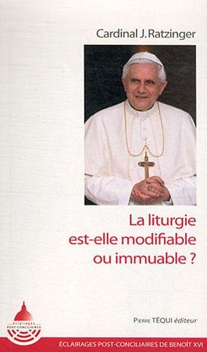La liturgie est-elle modifiable ou immuable ? par Joseph Ratzinger