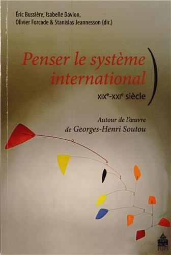 Penser le systme international (XIXe-XXIe sicle) : Autour de l'oeuvre de Georges-Henri Soutou