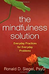 The Mindfulness Solution: Everyday Practices for Everyday Problems of Siegel, Ronald D. on 09 December 2009
