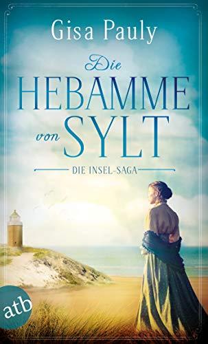 Die Hebamme von Sylt: Historischer Roman (Die Insel-Saga 1)