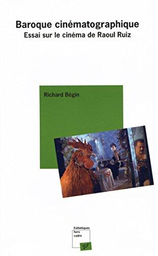 Baroque cinématographique - Essai sur le cinéma de Raoul Ruiz