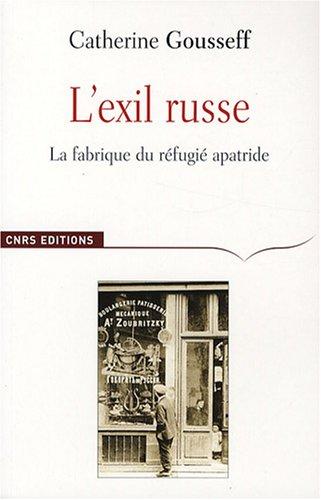 L'Exil russe (1920-1939)-Avènement du réfugié moderne par Catherine Gousseff