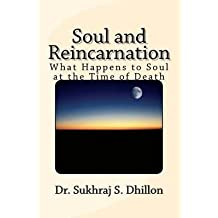 [ SOUL AND REINCARNATION: WHAT HAPPENS TO SOUL AT THE TIME OF DEATH ] BY Dhillon, Dr Sukhraj S ( AUTHOR )Nov-05-2011 ( Paperback )
