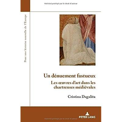 Un Dénuement Fastueux: Les Œuvres D'art Dans Les Chartreuses Médiévales