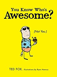 You Know Who's Awesome?: (Not You.)