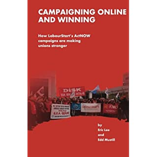 Campaigning Online and Winning: How LabourtStart's ActNOW Campaigns Are Making Unions Stronger