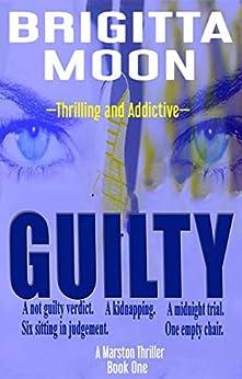 GUILTY: A MarstonThriller (The Marston Series Book 1) by [Moon, Brigitta]