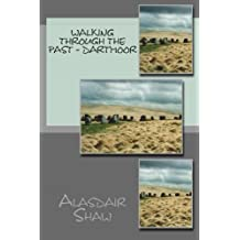 Walking through the Past - Dartmoor: Walks on Dartmoor visiting sites realted to archaeology and history, including stone circles and standing stones: Volume 2