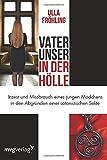Vater unser in der Hölle: Inzest und Missbrauch eines Mädchens in den Abgründen einer satanistischen Sekte - Ulla Fröhling
