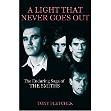 ALight That Never Goes Out The Enduring Saga of the Smiths by Fletcher, Tony ( Author ) ON Sep-06-2012, Paperback