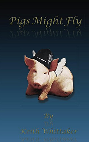 Pigs might fly ebook keith whittaker amazon kindle store pigs might fly by whittaker keith fandeluxe Choice Image