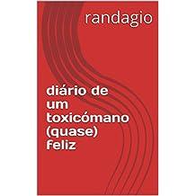 diário de um toxicómano (quase) feliz (Portuguese Edition)