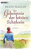 Das Geheimnis der letzten Schäferin: Roman von Beate Maxian