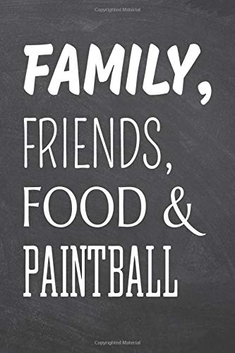 Family, Friends, Food & Paintball: Paintball Notebook, Planner or Journal | Size 6 x 9 | 110 Dot Grid Pages | Office Equipment, Supplies |Funny Paintball Gift Idea for Christmas or Birthday