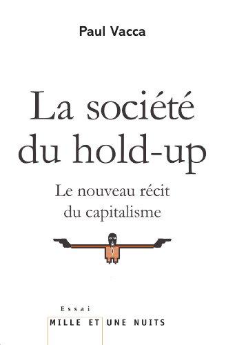 La Société du hold-up: Le nouveau récit du capi...