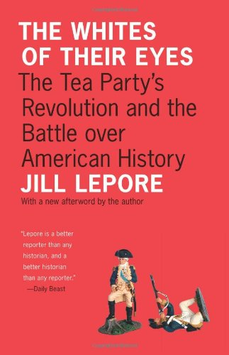 White Tea Eye (The Whites of Their Eyes - The Tea Party`s Revolution and the Battle over American History (The Public Square, Band 16))