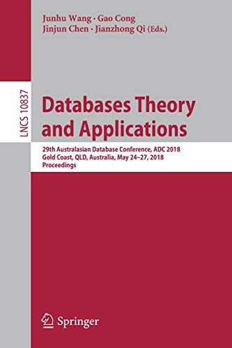 Databases Theory and Applications: 29th Australasian Database Conference, ADC 2018, Gold Coast, QLD, Australia, May 24-27, 2018, Proceedings (Lecture Notes in Computer Science, Band 10837)