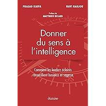 Donner du sens à l'intelligence: Comment les leaders éclairés réconcilient business et sagesse (French Edition)