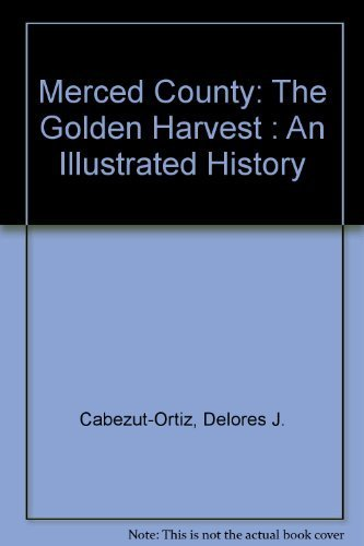 merced-county-the-golden-harvest-an-illustrated-history-by-delores-j-cabezut-ortiz-1987-07-03