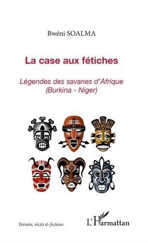 La case aux fétiches : Légende des savanes d'Afrique (Burkina-Niger)