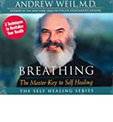 (BREATHING: THE MASTER KEY TO SELF HEALING ) By Weil, Andrew (Author) Compact Disc Published on (12, 1999)
