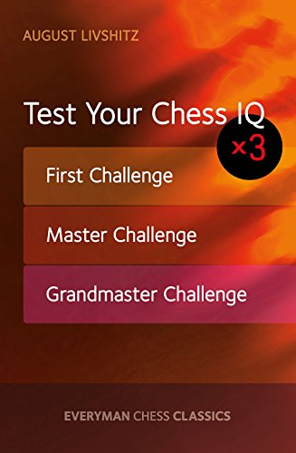 Test Your Chess IQ x 3: First Challenge, Master Challenge, Grandmaster Challenge