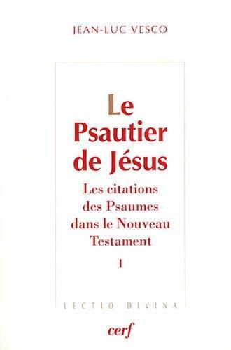Le Psautier de Jésus : Les citations des Psaumes dans le Nouveau Testament Tome 1