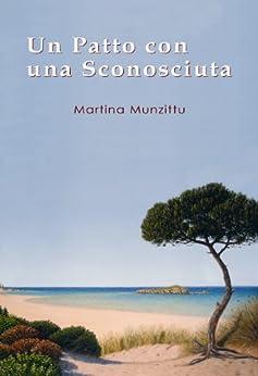Un Patto con una Sconosciuta - Un romanzo rosa ambientato in Sardegna di [Munzittu, Martina]