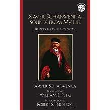 Xaver Scharwenka: Sounds From My Life: Reminiscences of a Musician by Xaver Scharwenka (2007-04-26)