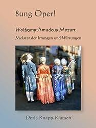 Wolfgang Amadeus Mozart - Meister der Irrungen und Wirrungen: Opernführer