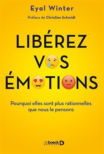 Libérez vos émotions : Pourquoi elles sont plus rationnelles que nous le pensons par From De Boeck supérieur