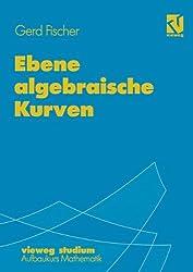 Vieweg Studium, Nr.67, Ebene algebraische Kurven (vieweg studium; Aufbaukurs Mathematik)