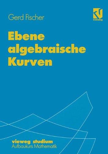 Ebene algebraische Kurven (vieweg studium; Aufbaukurs Mathematik) (German Edition)