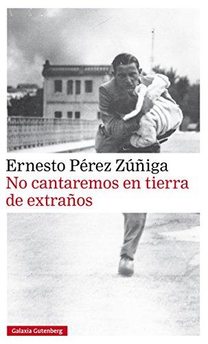 No cantaremos en tierra de extraños (Narrativa) por Ernesto Pérez Zúñiga