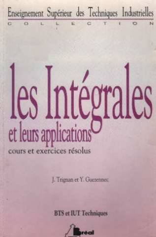 Les intégrales et leurs applications : Cours et exercices résolus - BTS et IUT techniques