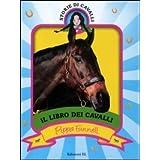 Il libro dei cavalli. Storie di cavalli. Ediz. illustrata