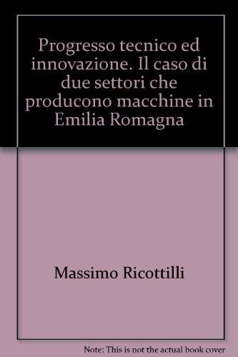 Progresso tecnico ed innovazione. Il caso di due settori che producono macchine in Emilia Romagna di Massimo Ricottilli