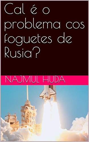Cal é o problema cos foguetes de Rusia? (Galician Edition)