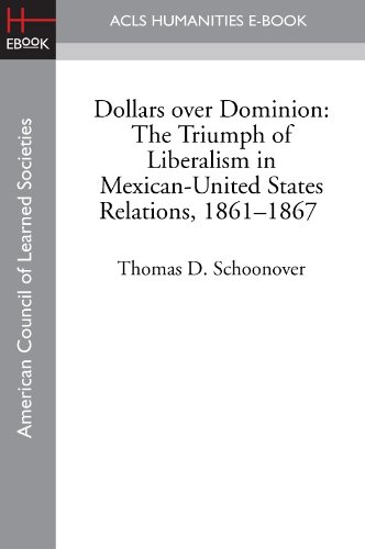 Dollars over Dominion: The Triumph of Liberalism in Mexican-United States Relations, 1861-1867 (English Edition) (1865-dollar)