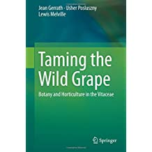Taming the Wild Grape: Botany and Horticulture in the Vitaceae