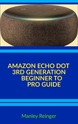 AMAZON ECHO DOT 3RD GENERATION BEGINNER TO PRO GUIDE (Tech World Book 2) (English Edition)