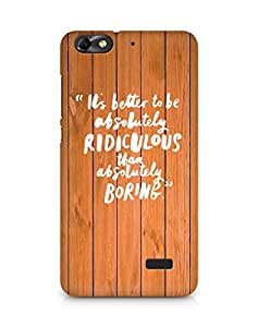 AMEZ its better to be absolutely ridiculous than boring Back Cover For Huawei Honor 4C