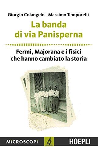 La banda di via Panisperna: Fermi, Majorana e i fisici che hanno cambiato la storia (Microscopi)