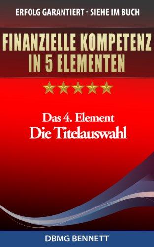 FINANZIELLE KOMPETENZ IN 5 ELEMENTEN - Das 4. Element: Die Titelauswahl (FINANZIELLE KOMPETENZ FÜR ALLE)