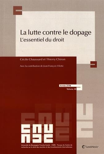 La lutte contre le dopage : l'essentiel du droit / Cécile Chaussard et Thierry Chiron ; avec la contribution de Jean-François Vilotte.- Paris : LexisNexis , 2016