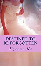 Destined To Be Forgotten