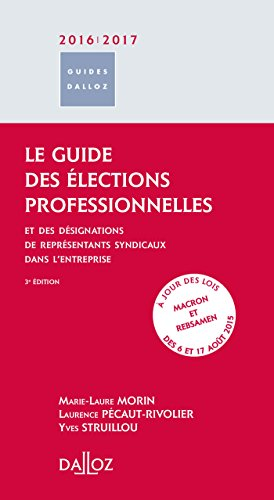 Le guide des lections professionnelles 2016/2017. et des dsignations de reprsentants syndicaux. -: et des dsignations de reprsentants syndicaux - 3me d.