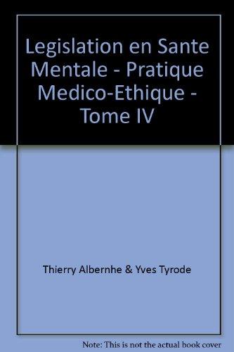 Législation en Santé Mentale - Pratique Médico-Ethique - Tome IV