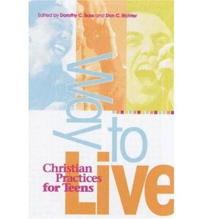 (Way to Live: Christian Practices for Teens[ WAY TO LIVE: CHRISTIAN PRACTICES FOR TEENS ] by Bass, Dorothy C. (Author ) on Aug-01-2002 Paperback)