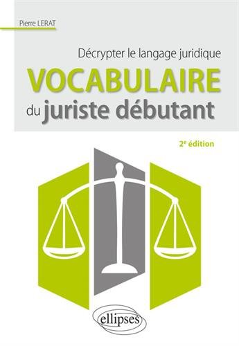Vocabulaire du juriste débutant. Décrypter le langage juridique - 2e édition par Pierre Lerat